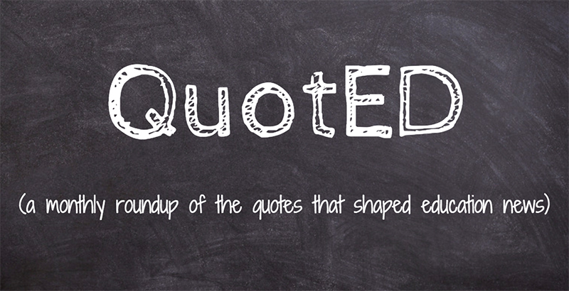 Monthly Quoted 8 Notable Quotes That Made Education Headlines In